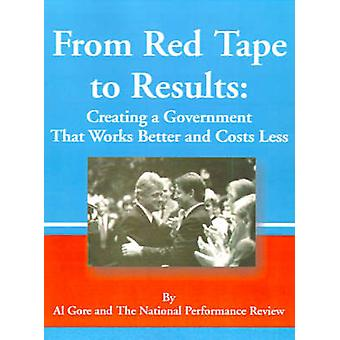 From Red Tape to Results Creating a Government That Works Better and Costs Less by Gore & Albert & Jr.