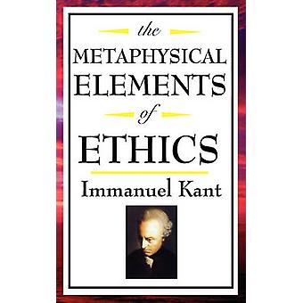 The Metaphysical Elements of Ethics by Kant & Immanuel