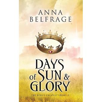 Days of Sun and Glory The Kings Greatest Enemy 2 by Belfrage & Anna