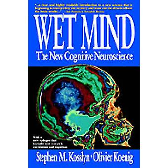 Wet Mind The New Cognitive Neuroscience by Kosslyn & Stephen Michael