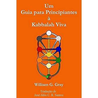 Um Guia para Principiantes  Kabbalah Viva by Gray & William G.