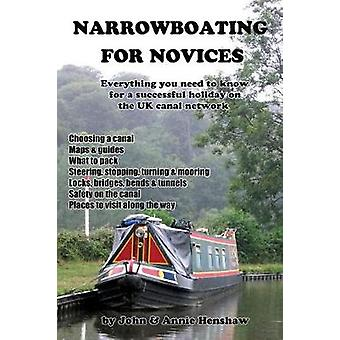 Narrowboating for Novices Everything You Need to Know For a Successful Holiday on the UK Canal Network by Henshaw & John