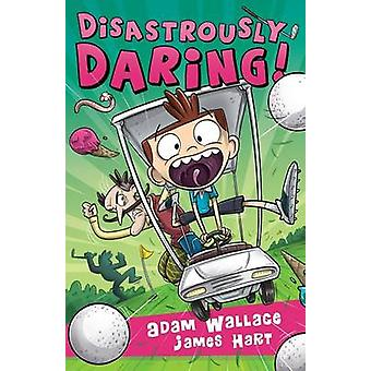 Disastrously Daring by Wallace & Adam