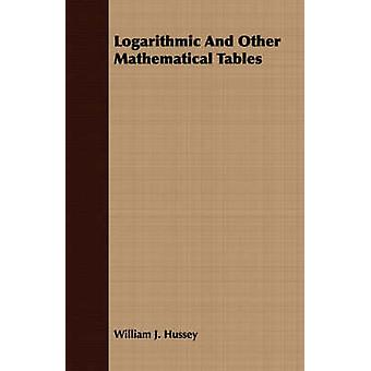 Logarithmic And Other Mathematical Tables by Hussey & William J.