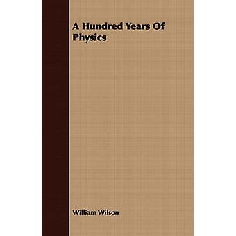 A Hundred Years of Physics by Wilson & William