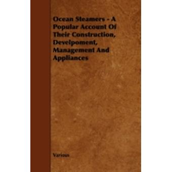 Ocean Steamers  A Popular Account of Their Construction Develpoment Management and Appliances by Various