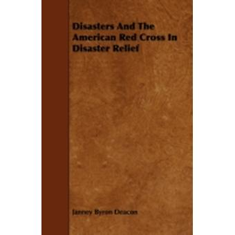 Disasters And The American Red Cross In Disaster Relief by Deacon & Janney Byron