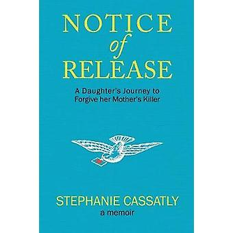 Notice of Release A Daughters Journey to Forgive her Mothers Killer by Cassatly & Stephanie