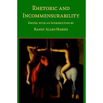 Rhetoric and Incommensurability by Harris & Randy Allen