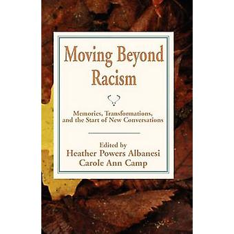 Moving Beyond Racism Memories Transformations and the Start of New Conversations by Albanesi & Heather Powers