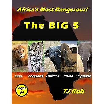 Africas Most Dangerous  The Big 5 Age 6 and above by Rob & TJ