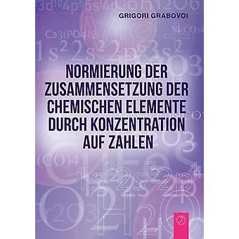 Normierung der Zusammensetzung  der chemischen Elemente durch  Konzentration auf Zahlen GERMAN Edition by Grabovoi & Grigori