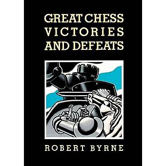 Great Chess Victories and Defeats by Byrne & Robert
