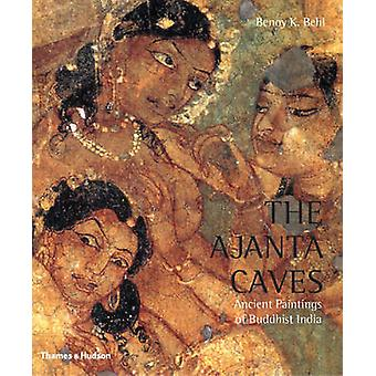 The Ajanta Caves - Ancient Paintings of Buddhist India by Benoy K. Beh