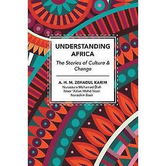Understanding Africa The Stories of Culture  Change by A.H.M Zehadul Karim