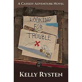 Looking for Trouble A Cassidy Adventure Novel by Rysten & Kelly