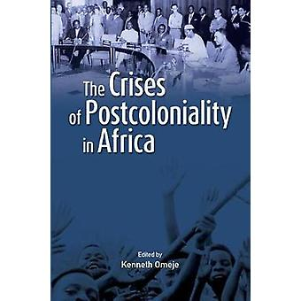 The Crises of Postcoloniality in Africa by Omeje & Kenneth