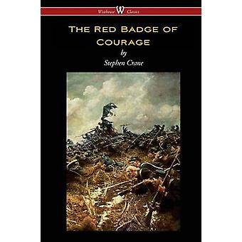 The Red Badge of Courage Wisehouse Classics Edition by Crane & Stephen