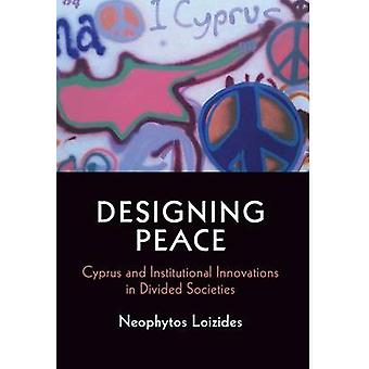 Designing Peace - Cyprus and Institutional Innovations in Divided Soci