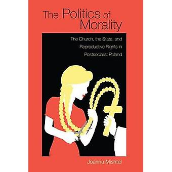 The Politics of Morality - The Church - the State - and Reproductive R