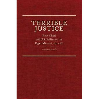 Terrible Justice - Sioux Chiefs and U.S. Soldiers on the Upper Missour