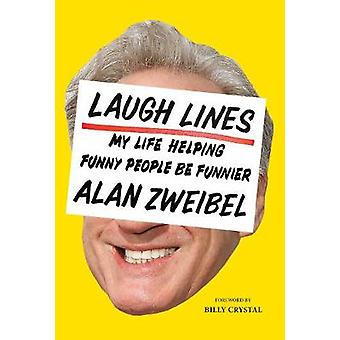 Laugh Lines - My Life Helping Funny People Be Funnier by Alan Zweibel
