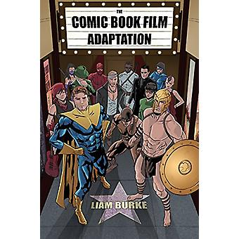 The Comic Book Film Adaptation - Exploring Modern Hollywood's Leading