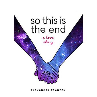 So This Is the End - A Love Story by Alexandra Franzen - 9781633537880