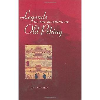 Legends of the Building of Old Peking by Hok-lam Chan - 9789629963132