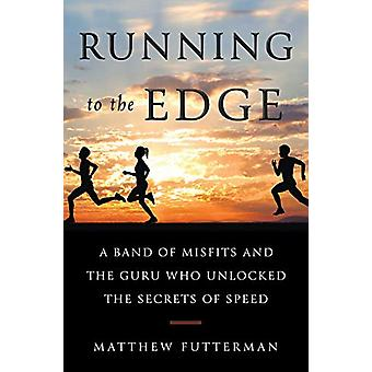 Running To the Edge - A Band of Misfits and the Guru Who Unlocked the