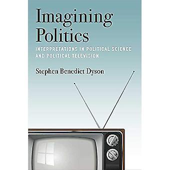 Imagining Politics - Interpretations in Political Science and Politica
