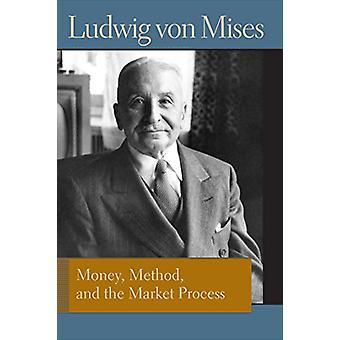 Money - Method & the Market Process by Ludwig Von Mises - 9780865