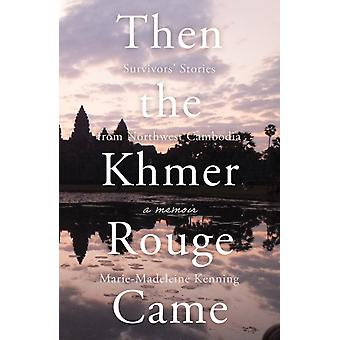Then the Khmer Rouge Came  Survivors Stories from Northwest Cambodia by Marie madeleine Kenning