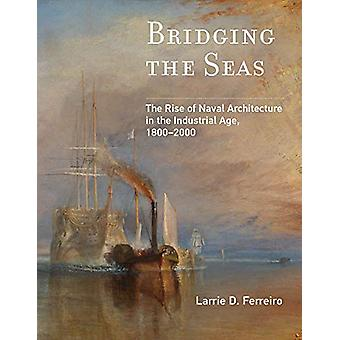 Bridging the Seas - The Rise of Naval Architecture in the Industrial A