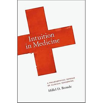 Intuition in Medicine - A Philosophical Defense of Clinical Reasoning