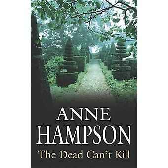 The Dead Can't Kill by Anne Hampson - 9780727875990 Book