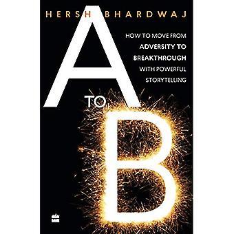 A naar B: Hoe ga je van tegenspoed naar doorbraak met krachtige verhalen
