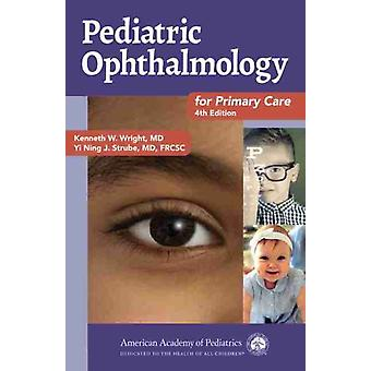 Pediatric Ophthalmology for Primary Care by Wright & Kenneth W.Strube & Yi Ning