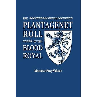 The Plantagenet Roll of the Blood Royal. Being a Complete Table of Al