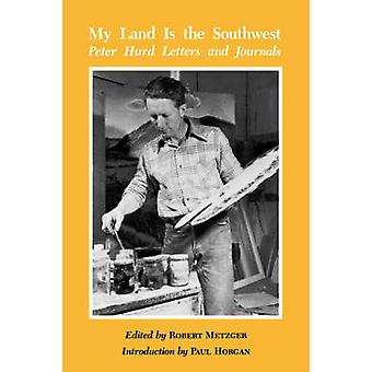 My Land Is The Southwest - Peter Hurd Letters and Journals by Robert M
