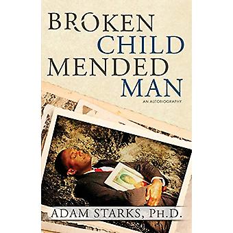 Broken Child Mended Man by Starks Adam - 9781634522908 Book