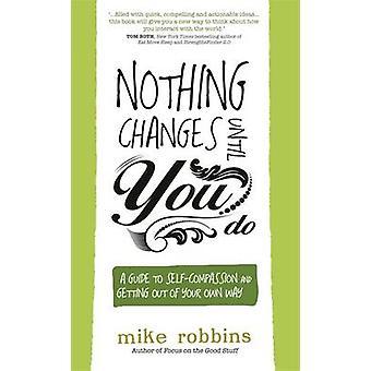 Nichts ändert sich, bis Sie es tun - ein Leitfaden für Selbstmitgefühl und Immer