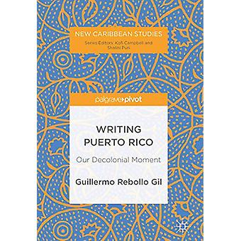 Writing Puerto Rico - Our Decolonial Moment by Guillermo Rebollo Gil -