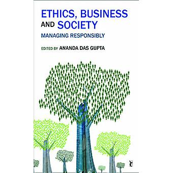 Ethics - Business and Society - Managing Responsibly by Ananda Das Gup