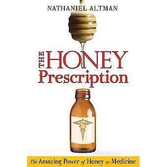 The Honey Prescription by Nathaniel Altman