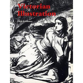 Victorian Illustration The PreRaphaelites the Idyllic School and the High Victorians  The PreRaphaelites the Idyllic School and the High Victorians by Department of Prints and Drawings Paul Goldman