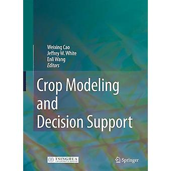 Crop Modeling and Decision Support by Edited by Weixing Cao & Edited by Jeffrey W White & Edited by Enli Wang