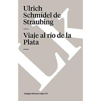 Viaje Al Rio de la Plata av Ulrich Schmidel De Straubing