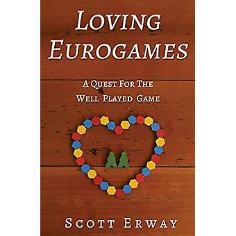Loving Eurogames - A Quest for the Well Played Game by Scott Erway - 9