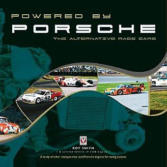 Powered by Porsche  The Alternative Race Cars by Roy Smith